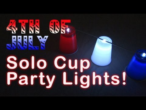 4TH of JULY! – Solo Cup Party Lights!